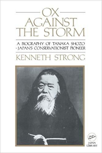Ox Against the Storm: A Biography of Tanaka Shozo: Japans Conservationist Pioneer (Classic Paperbacks)