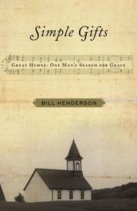 «Simple Gifts: Great Hymns: One Man's Search for Grace» by Bill Henderson
