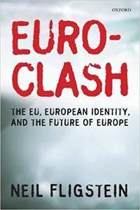 Euroclash: The EU, European Identity, and the Future of Europe (Repost)