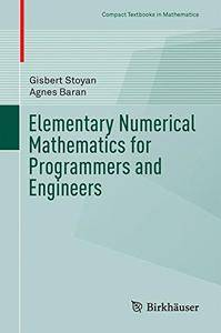 Elementary Numerical Mathematics for Programmers and Engineers (Compact Textbooks in Mathematics) [Repost]