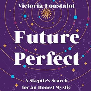 Future Perfect: A Skeptic's Search for an Honest Mystic [Audiobook]
