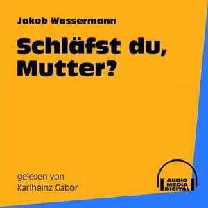 «Schläfst du, Mutter?» by Jakob Wassermann