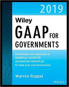 Wiley GAAP for Governments 2019: Interpretation and Application of Generally Accepted Accounting Principles for State an