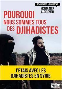 """Montasser AlDe'emeh, """"Pourquoi nous sommes tous des djihadistes: J'étais en Syrie"""""""