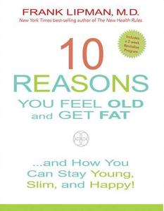 10 Reasons You Feel Old and Get Fat…: And How YOU Can Stay Young, Slim, and Happy!