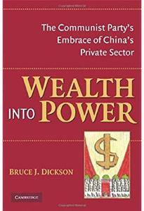 Wealth into Power: The Communist Party's Embrace of China's Private Sector