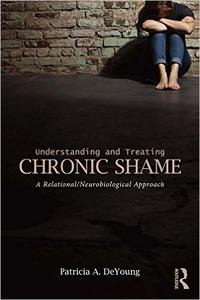 Understanding and Treating Chronic Shame: A Relational/Neurobiological Approach (Repost)