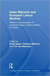Asian Migrants and European Labour Markets: Patterns and Processes of Immigrant Labour Market Insertion in Europe (Repost)