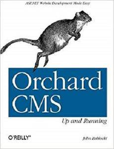 Orchard CMS: Up and Running: ASP.NET Website Development Made Easy [Repost]