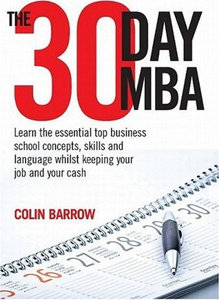 The 30 Day MBA: Learn the Essential Top Business School Concepts, Skills and Language Whilst Keeping Your Job and Your (repost)