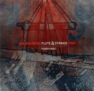 Szilard Mezei Flute & String Trio - Feher Virag (2016)