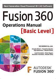 Fusion 360 Operations Manual [Basic level]: Next Generation Cloud Powered 3D CAD Software