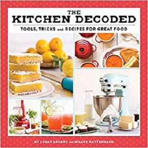The Kitchen Decoded: Tools, Tricks, and Recipes for Great Food