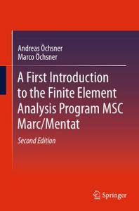 A First Introduction to the Finite Element Analysis Program MSC Marc/Mentat, Second Edition