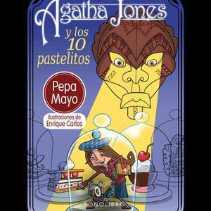 «Agatha Jones y los 10 pastelitos» by Pepa Mayo