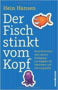Der Fisch stinkt vom Kopf: Neue Motivation statt innere Kündigung - Der Ratgeber für Mitarbeiter und Führungskräfte (Repost)