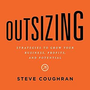 Outsizing: Strategies to Grow Your Business, Profits, and Potential [Audiobook]