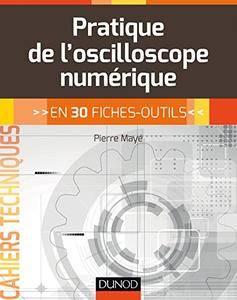 Pratique de l'oscilloscope numérique : en 30 fiches-outils (Cahiers Techniques)