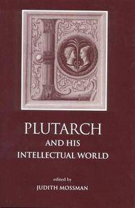 Plutarch and His Intellectual World (Classical Press of Wales)