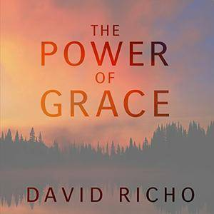 The Power of Grace: Recognizing Unexpected Gifts on Our Path [Audiobook]