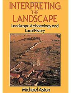 Interpreting the Landscape: Landscape Archaeology and Local History [Repost]