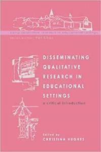 Disseminating Qualitative Research in Educational Settings (Doing Qualitative Research in Educational Settings)