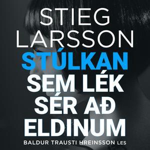 «Stúlkan sem lék sér að eldinum» by Stieg Larsson