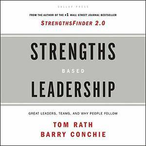 Strengths Based Leadership: Great Leaders, Teams and Why People Follow [Audiobook]