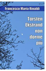 Torsten Ekstrand non dorme più