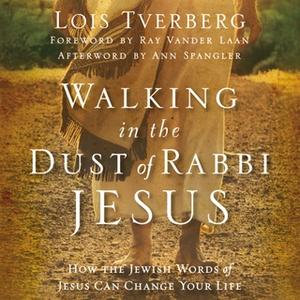 «Walking in the Dust of Rabbi Jesus» by Lois Tverberg