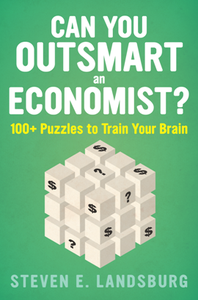 Can You Outsmart an Economist  100+ Puzzles to Train Your Brain