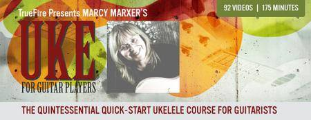 TrueFire - Ukulele for Guitar Players with Marcy Marxer [repost]