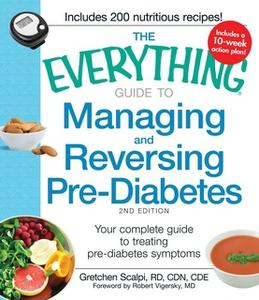 «The Everything Guide to Managing and Reversing Pre-Diabetes: Your complete plan for preventing the onset of Diabetes» b