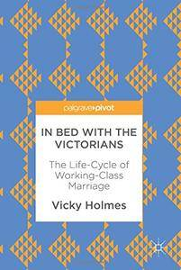 In Bed with the Victorians: The Life-Cycle of Working-Class Marriage