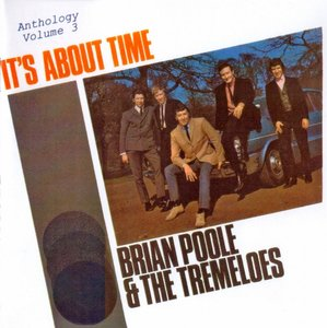 Brian Poole & The Tremeloes - It's About Time (Anthology Volume 3) (1995) Re-Up
