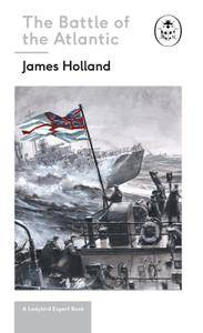 Battle of the Atlantic: Book 3 of the Ladybird Expert History of the Second World War: (WW2 #3) (The Ladybird Expert Series)