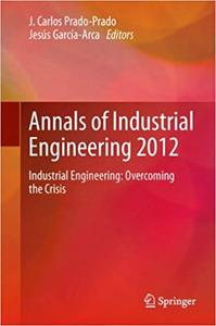 Annals of Industrial Engineering 2012: Industrial Engineering: overcoming the crisis (Repost)