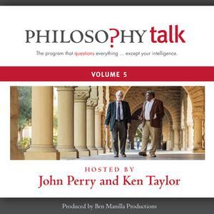 «Philosophy Talk, Vol. 5» by John Perry,Ken Taylor