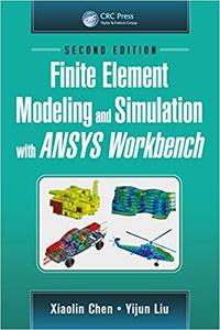 Finite Element Modeling and Simulation with ANSYS Workbench, 2nd Edition