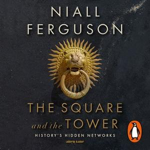 «The Square and the Tower» by Niall Ferguson