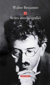 Walter Benjamin - Scritti autobiografici