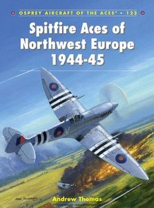Spitfire Aces of Northwest Europe 1944-1945 (Osprey Aircraft of the Aces 122) (repost)