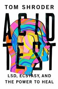 Acid Test: LSD, Ecstasy, and the Power to Heal (Repost)