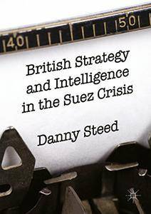 British Strategy and Intelligence in the Suez Crisis (Repost)