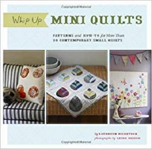 Whip Up Mini Quilts: Patterns and How-to for 20 Contemporary Small Quilts [Repost]