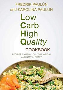 Low Carb High Quality Cookbook: Recipes to Help You Lose Weight and Stay in Shape (Repost)
