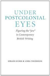 """Under Postcolonial Eyes: Figuring the """"jew"""" in Contemporary British Writing"""