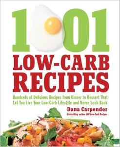 1,001 Low-Carb Recipes: Hundreds of Delicious Recipes from Dinner to Dessert That Let You Live Your Low-Carb Lifestyle and Neve