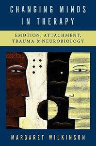 Changing Minds in Therapy: Emotion, Attachment, Trauma, and Neurobiology (repost)