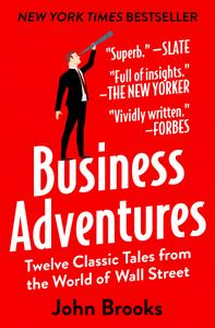 Business Adventures: Twelve Classic Tales from the World of Wall Street (Repost)